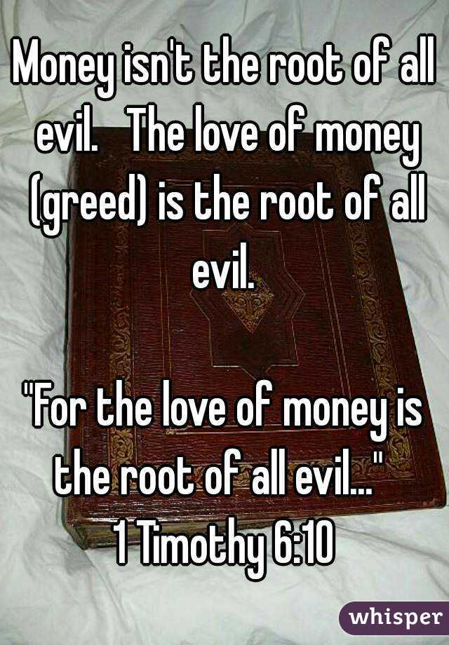 an essay on money is the root of all evil The love of money is the root of all evil has become a common phrase but is the love money really evil or is it an effective and necessary tool.