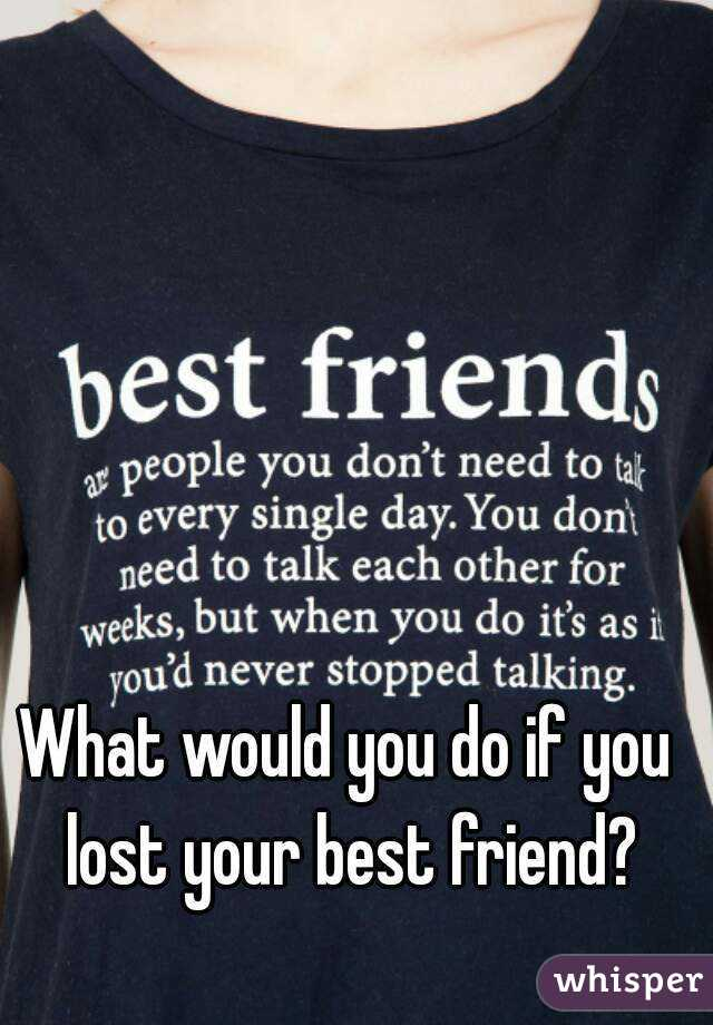 What to do if you lost your best friend