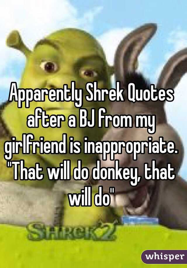 Apparently Shrek Quotes after a BJ from my girlfriend is ...