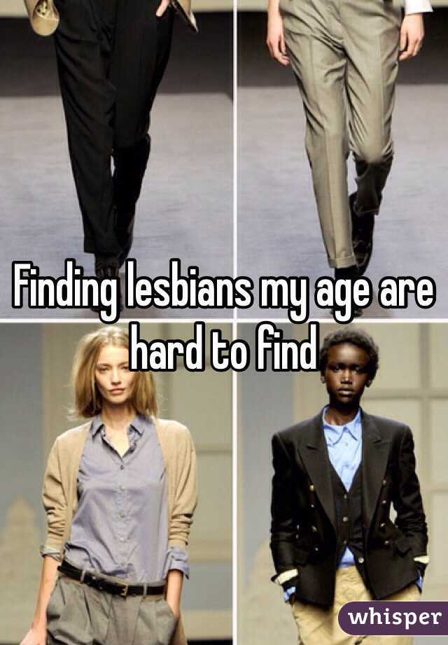 Finding lesbians my age are hard to find