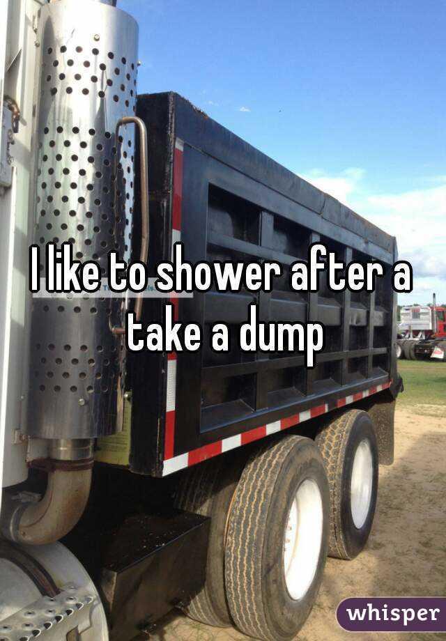 I like to shower after a take a dump