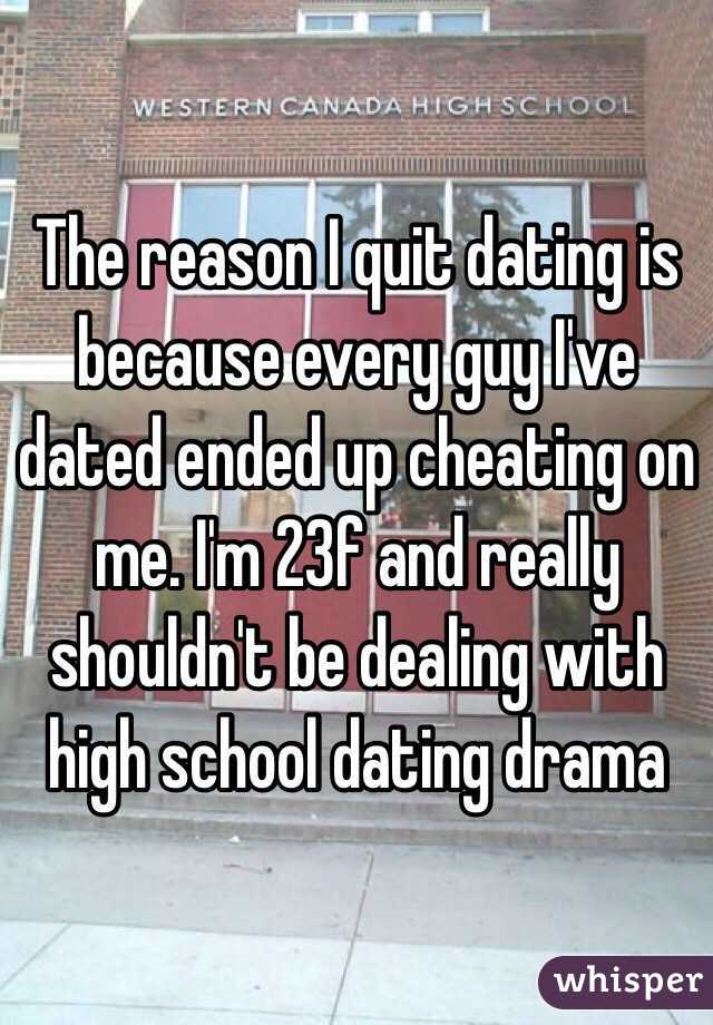 The reason I quit dating is because every guy I've dated