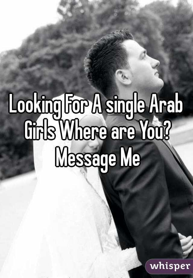 Looking For A single Arab Girls Where are You? Message Me