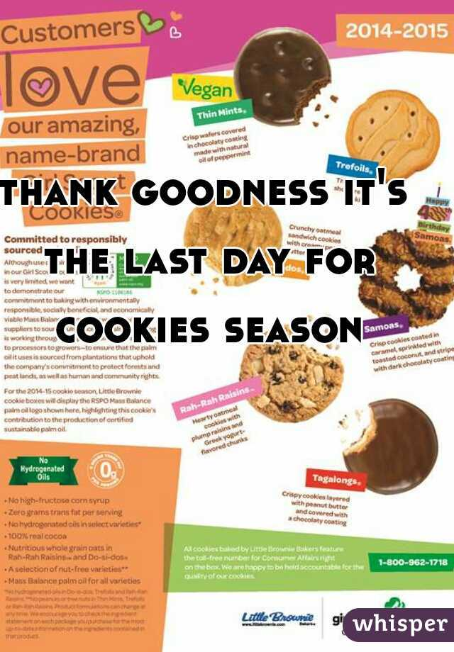 thank goodness it's the last day for cookies season