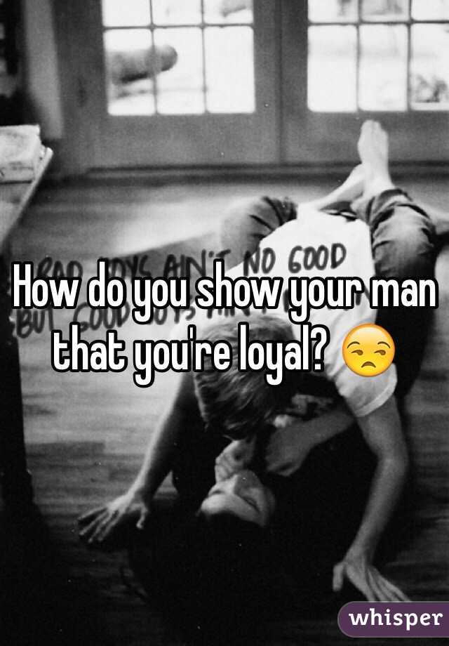 How do you show your man that you're loyal? 😒