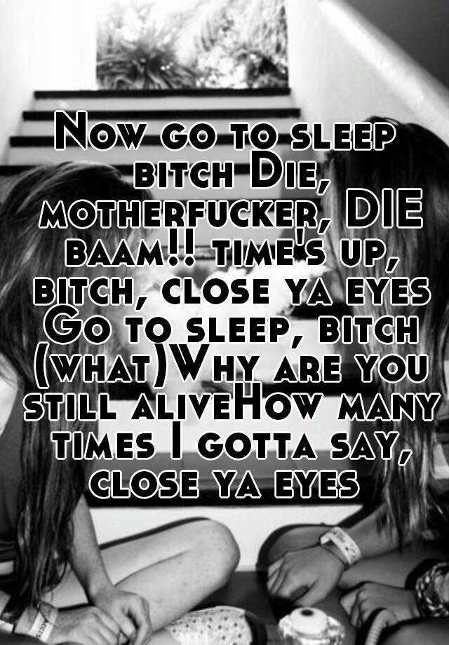Go to sleep bitch die motherfucker die #11