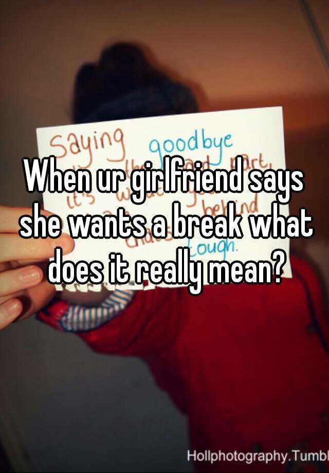 It Wants Mean When A Girlfriend Does Break Your What