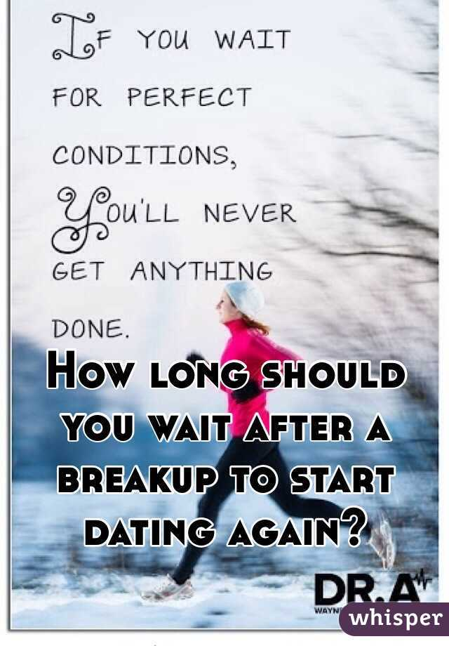 Dating after a breakup how long should i wait