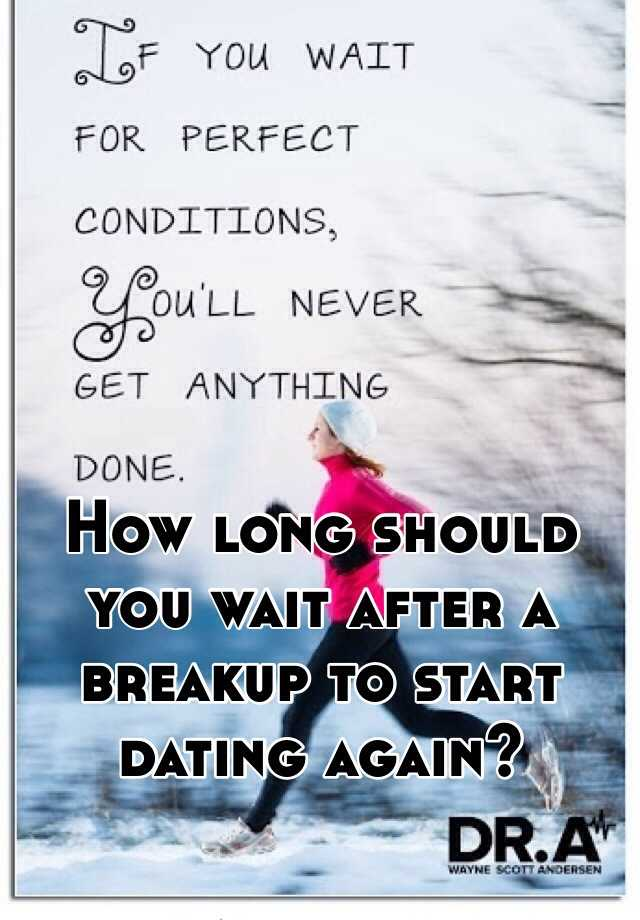how long to wait after a breakup before dating again