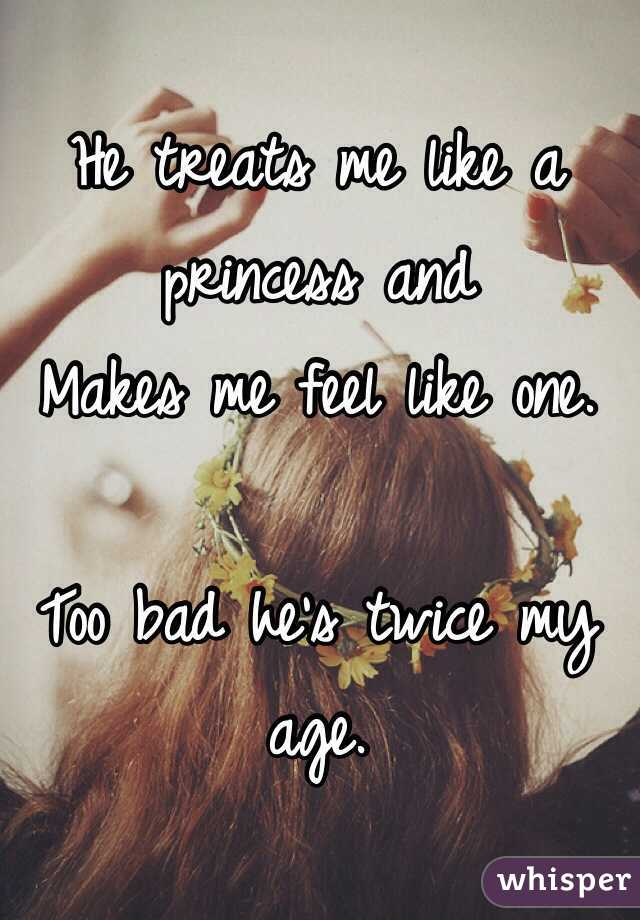 He Treats Me Like A Princesakes Feel One