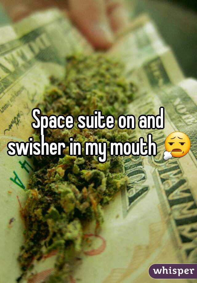 Space suite on and swisher in my mouth 😧
