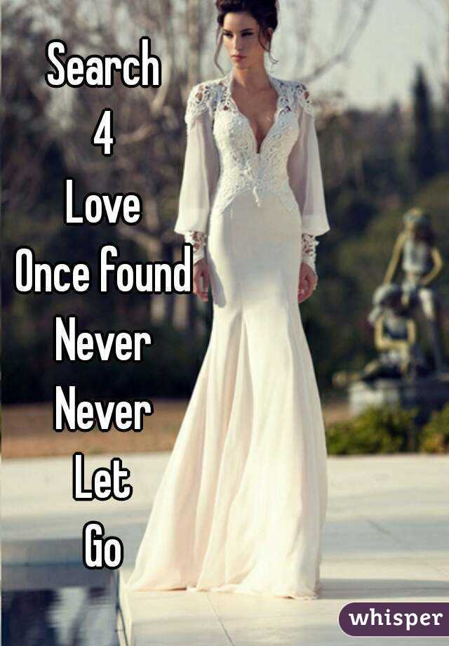 Search 4 Love Once found Never Never Let Go