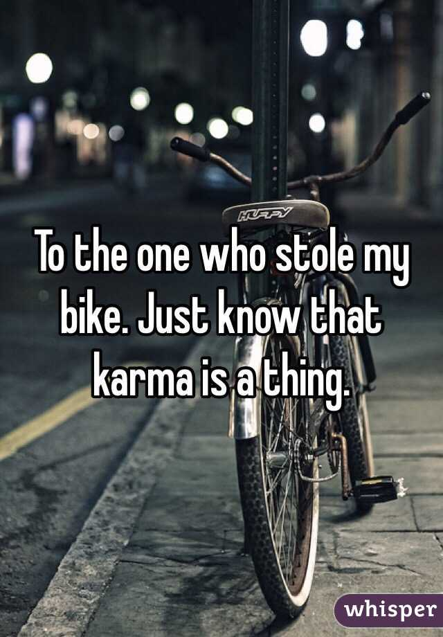 To the one who stole my bike. Just know that karma is a thing.