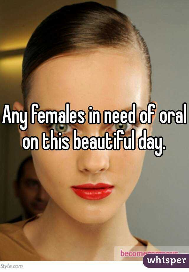 Any females in need of oral on this beautiful day.