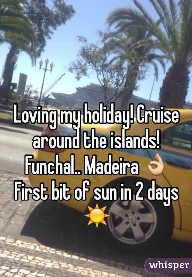 Loving my holiday! Cruise around the islands!  Funchal.. Madeira 👌 First bit of sun in 2 days ☀️