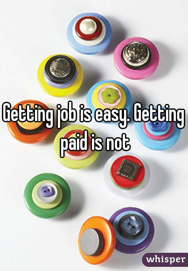 Getting job is easy. Getting paid is not
