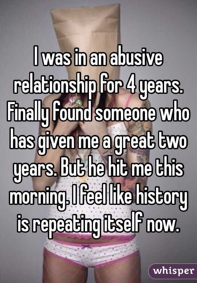 I was in an abusive relationship for 4 years. Finally found someone who has given me a great two years. But he hit me this morning. I feel like history is repeating itself now.