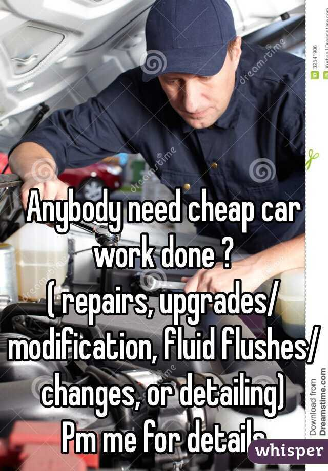 Anybody need cheap car work done ? ( repairs, upgrades/modification, fluid flushes/changes, or detailing) Pm me for details