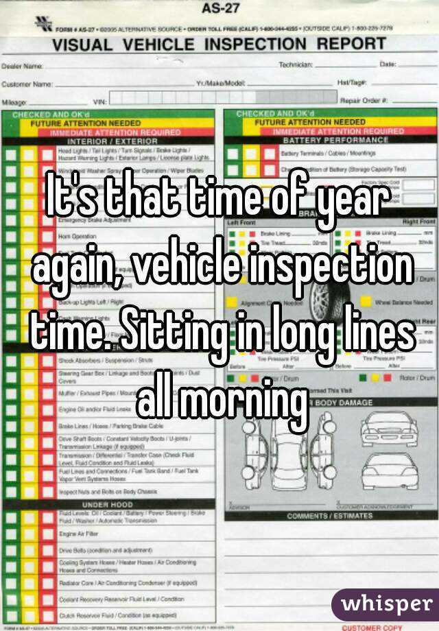 It's that time of year again, vehicle inspection time. Sitting in long lines all morning