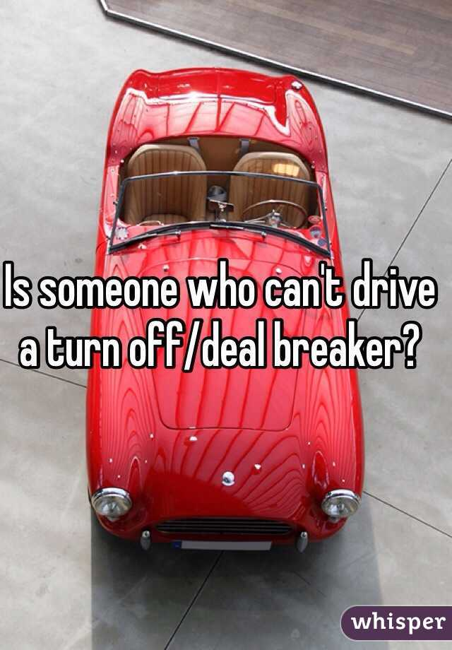 Is someone who can't drive a turn off/deal breaker?