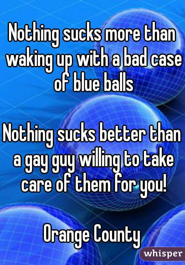 Nothing Sucks More Than Waking Up With A Bad Case Of Blue Balls Nothing Sucks Better