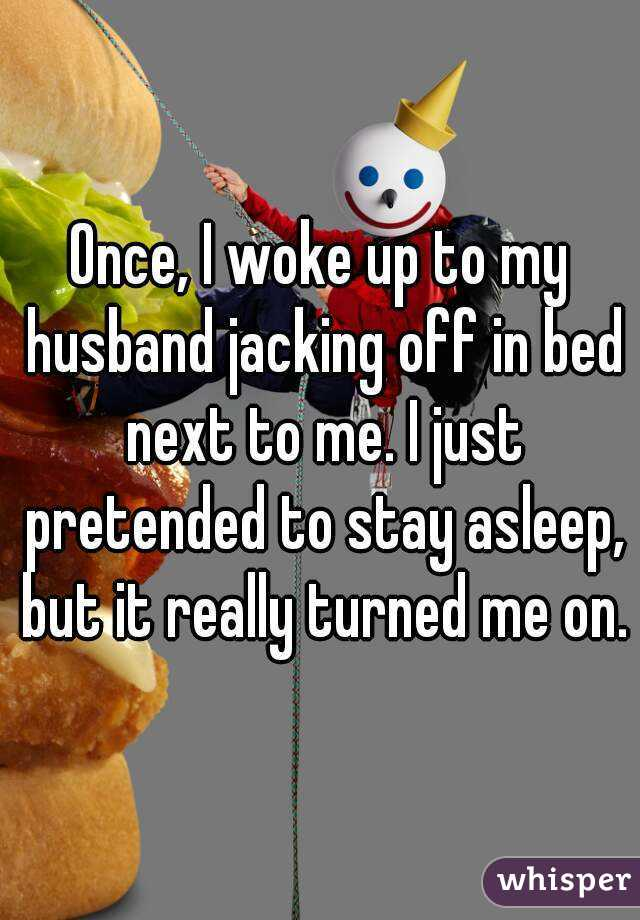 Tell my husband to jack off