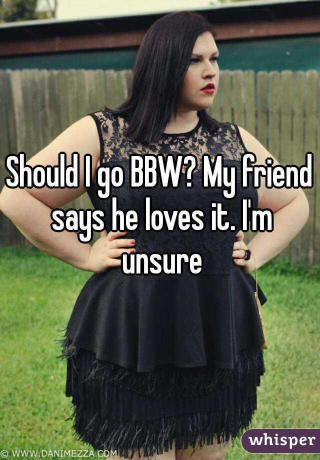 Bbw friend showing love