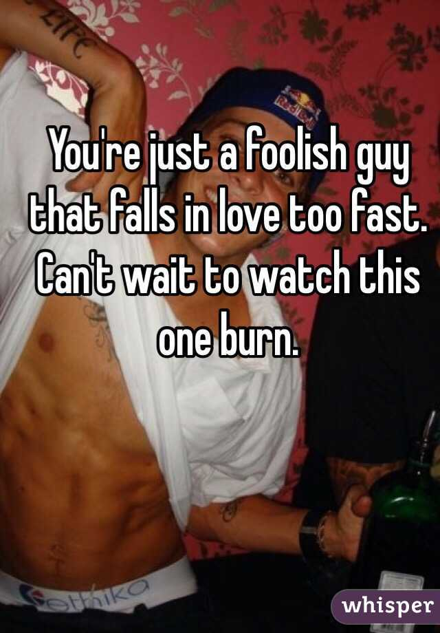 When a guy falls in love too fast