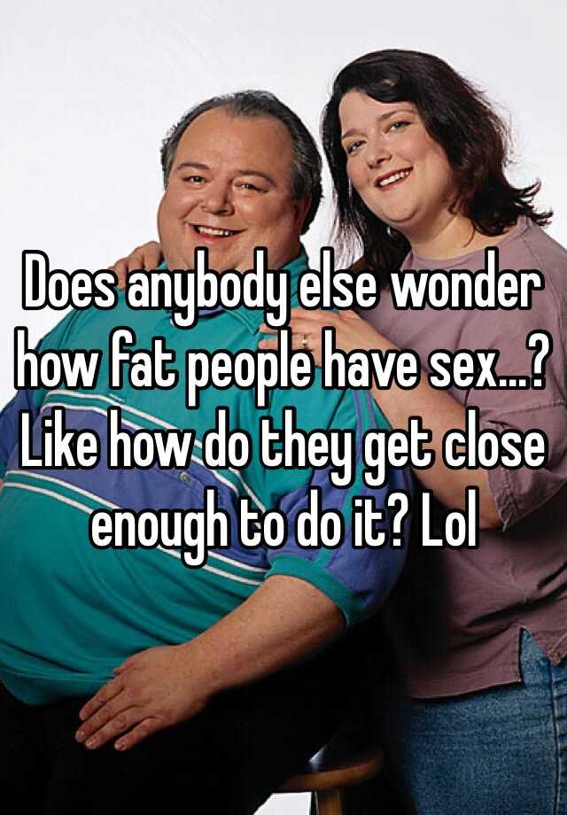 People who like fat sex