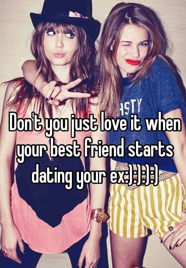 What to do when your ex starts dating your best friend