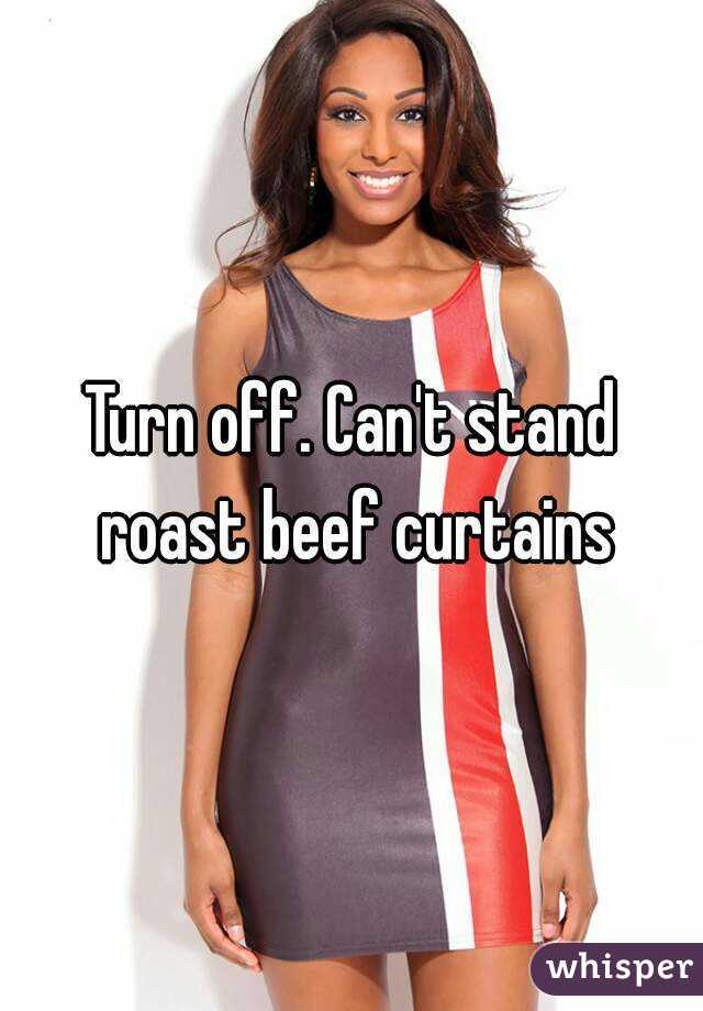 Beef curtains a turn off