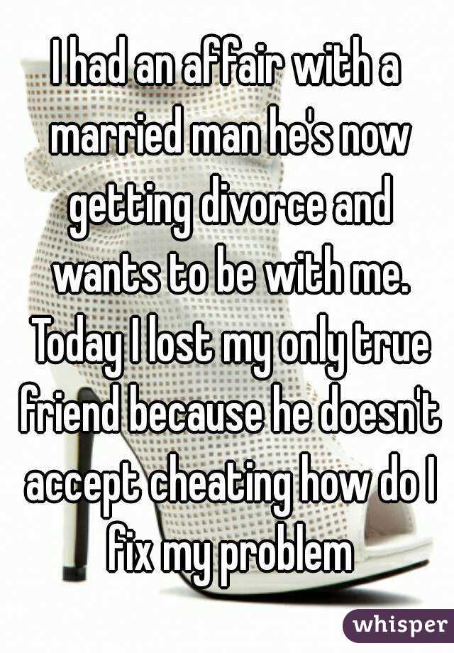 when a married man wants to have an affair