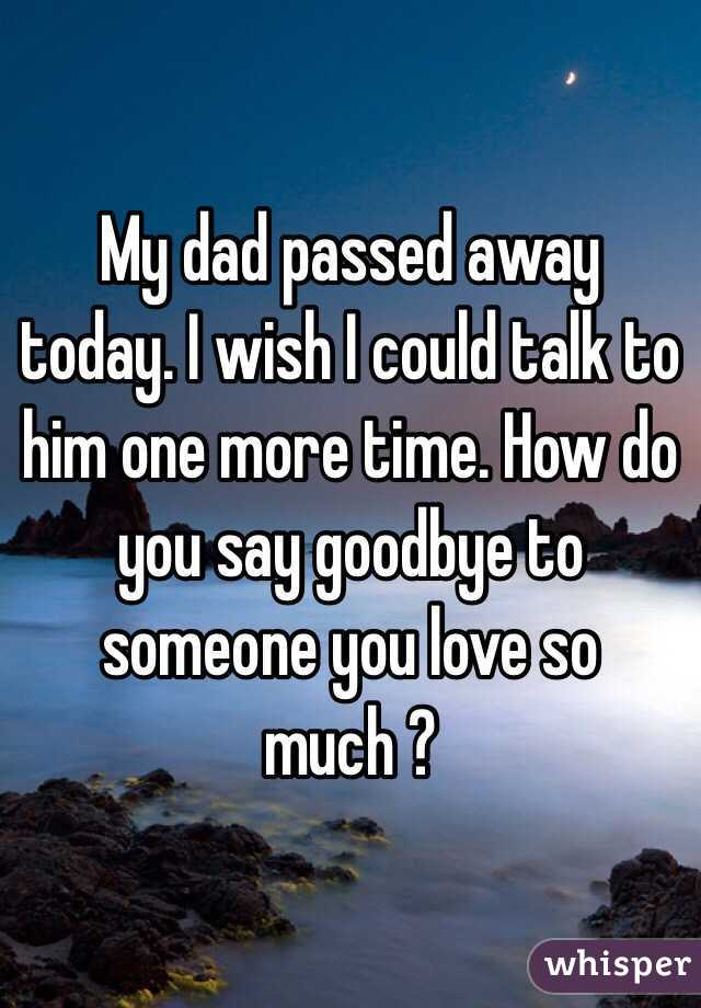 My Dad Passed Away Today I Wish I Could Talk To Him One