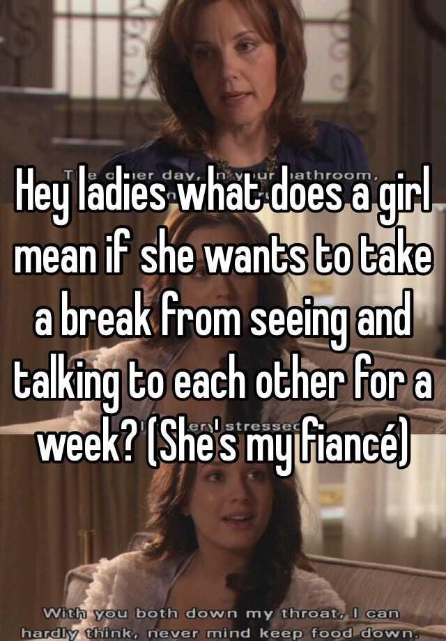 What does it mean when a girl wants a break