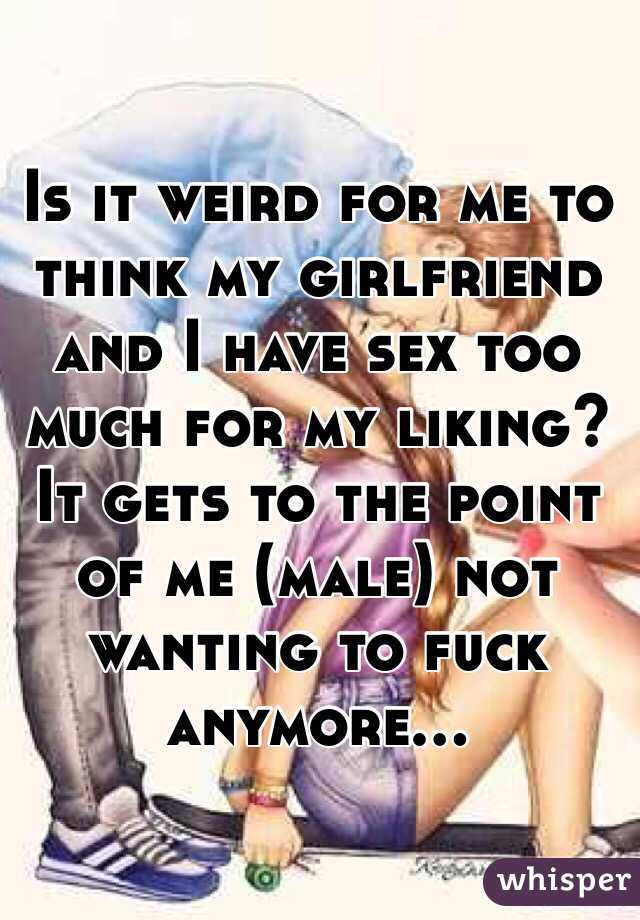 I have sex too much