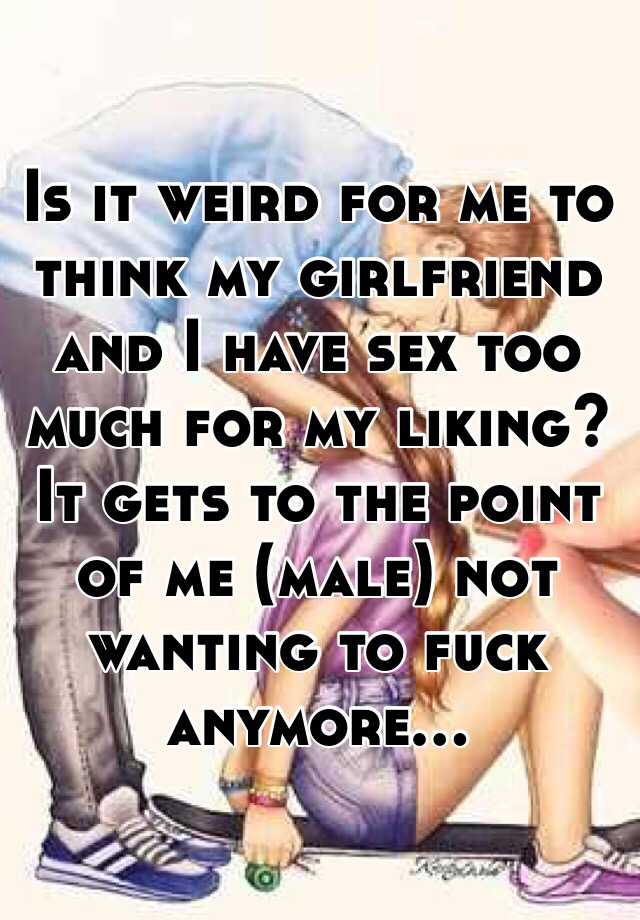 Girlfriend wants too much sex