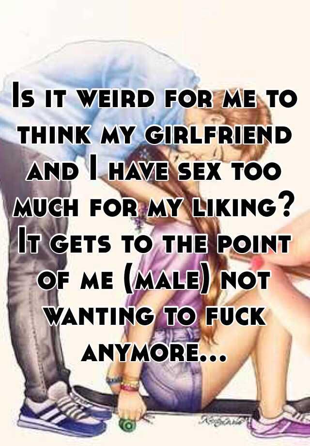 Girlfriend wants too much sex