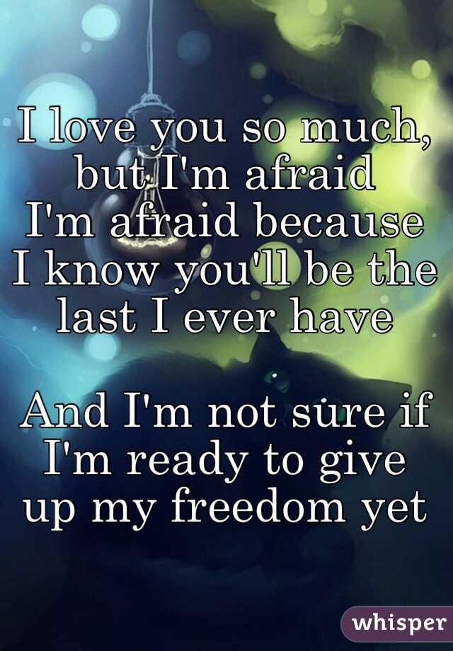 so afraid to love you