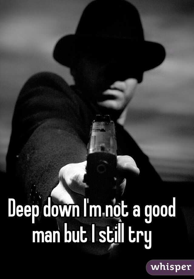 I m not a good man