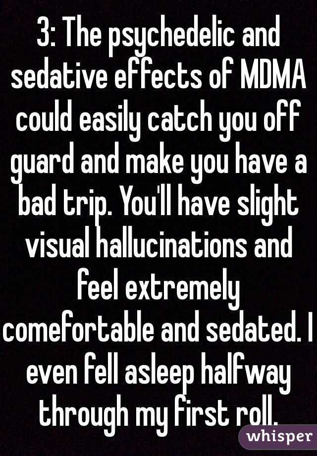 3: The psychedelic and sedative effects of MDMA could easily