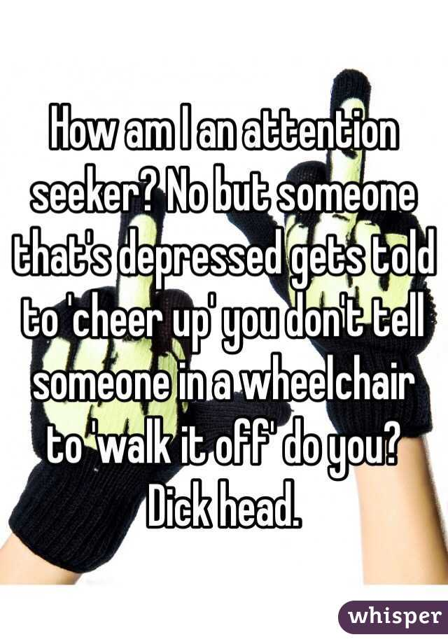 am i an attention seeker or depressed