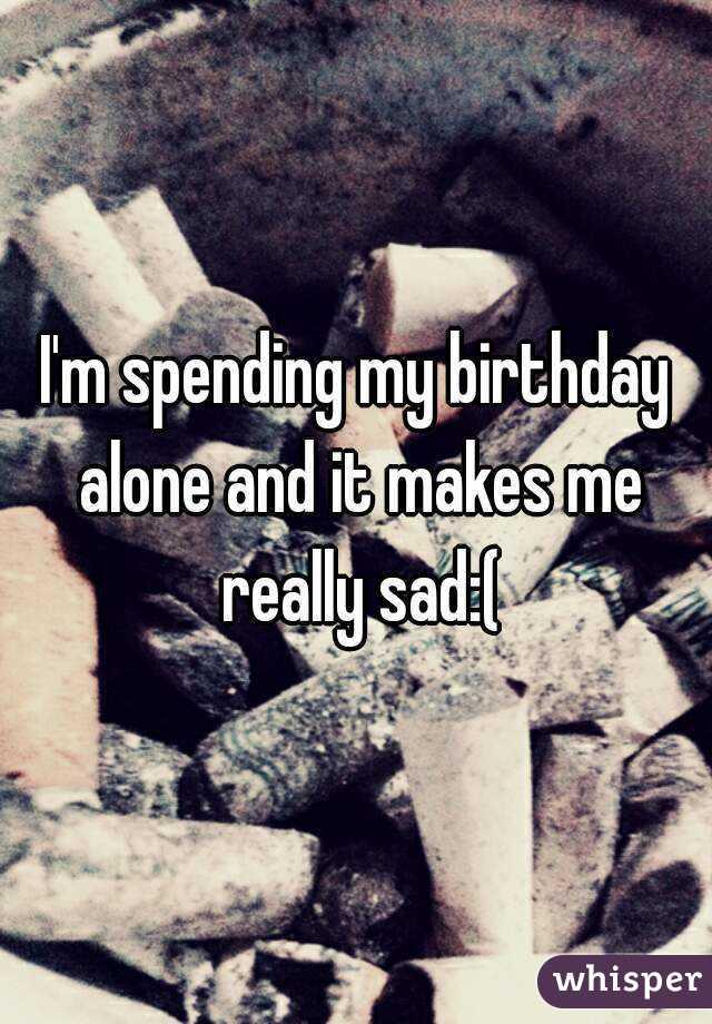 my birthday makes me sad