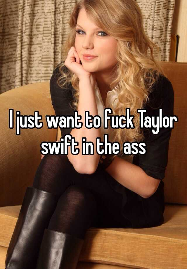 I want to have sex with taylor swift