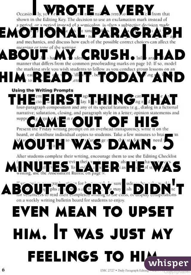 I wrote a very emotional paragraph about my crush I had him read