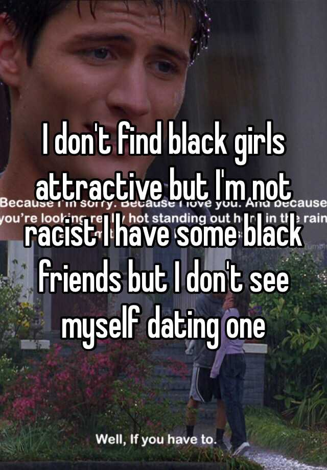 Not attracted to girl im dating