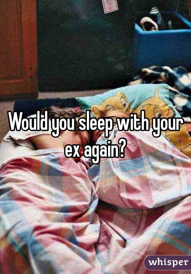 When you sleep with your ex