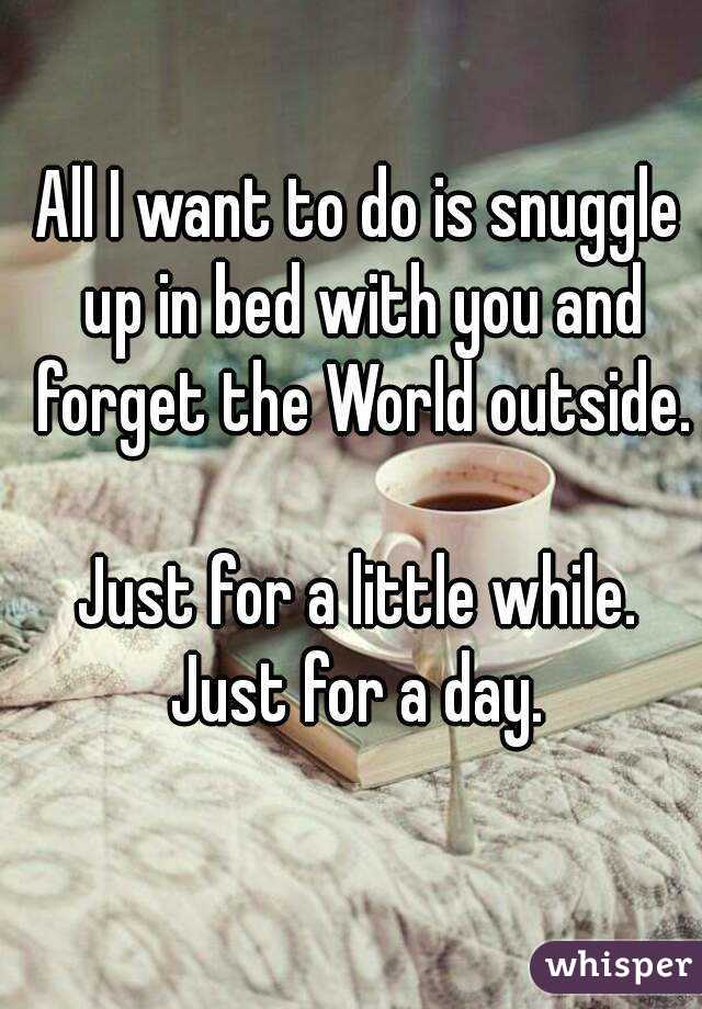 i want to snuggle