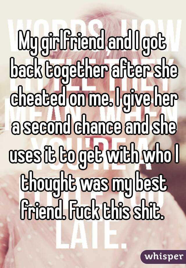 My girlfriend and I got back together after she cheated on