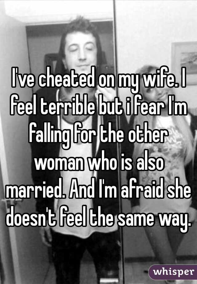 I cheated on my wife and feel terrible