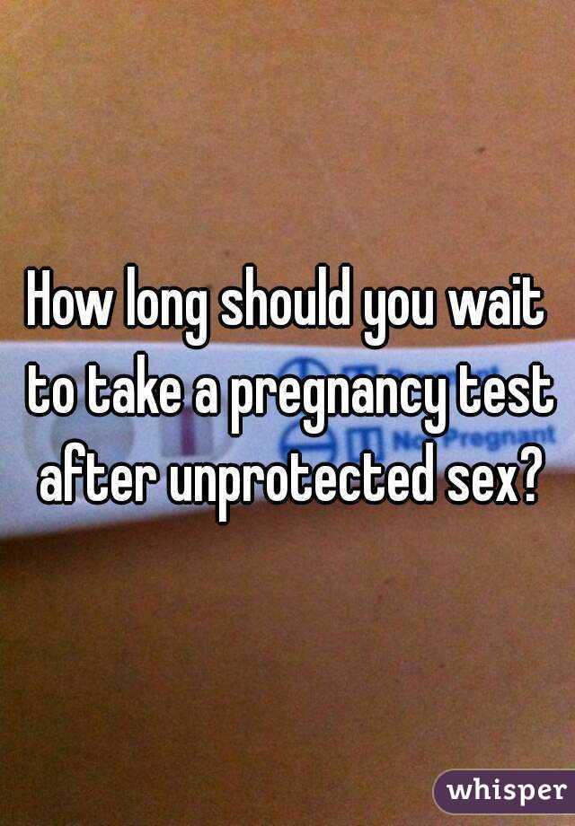Having unprotected sex waiting